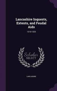 Lancashire Inquests, Extents, and Feudal AIDS