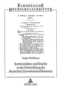 Kontinuitaeten Und Brueche in Der Entwicklung Des Deutschen Einwohnermeldewesens: Historisch-Juristische Untersuchung Am Beispiel Berlins