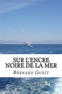 Sur L'Encre Noire de La Mer: Poemes (1985-2015)
