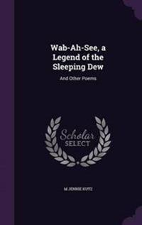 Wab-Ah-See, a Legend of the Sleeping Dew
