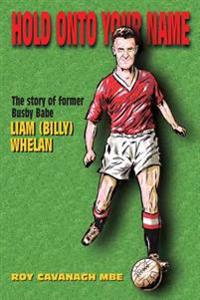 Hold Onto Your Name: The Story of Former Busby Babe Liam (Billy) Whelan