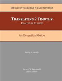 Translating 2 Timothy Clause by Clause: An Exegetical Guide