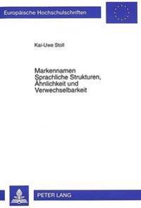 Markennamen. Sprachliche Strukturen, Aehnlichkeit Und Verwechselbarkeit: Ein Beitrag Zur Forensischen Linguistik Des Markenrechts