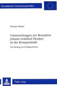 Untersuchungen Zur Rezeption Johann Gottfried Herders in Der Komparatistik: Ein Beitrag Zur Fachgeschichte