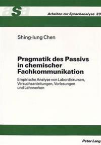 Pragmatik Des Passivs in Chemischer Fachkommunikation: Empirische Analyse Von Labordiskursen, Versuchsanleitungen, Vorlesungen Und Lehrwerken