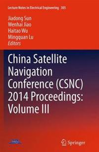 China Satellite Navigation Conference (CSNC) 2014 Proceedings: Volume III