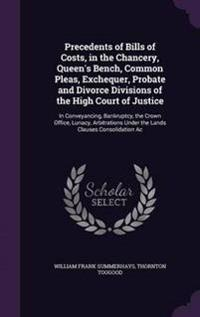 Precedents of Bills of Costs, in the Chancery, Queen's Bench, Common Pleas, Exchequer, Probate and Divorce Divisions of the High Court of Justice