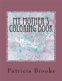 My Mother's Coloring Book: A Gift of Calm, Creative Art Therapy and a Self-Help Prescription for Combating Stress