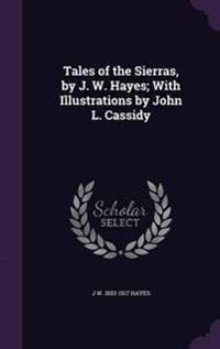 Tales of the Sierras, by J. W. Hayes; With Illustrations by John L. Cassidy