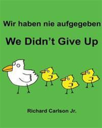 Wir Haben Nie Aufgegeben We Didn't Give Up: Ein Bilderbuch Für Kinder Deutsch-Englisch (Zweisprachige Ausgabe)