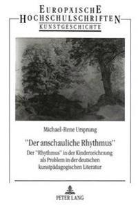 -Der Anschauliche Rhythmus-: Der -Rhythmus- In Der Kinderzeichung ALS Problem in Der Deutschen Kunstpaedagogischen Literatur