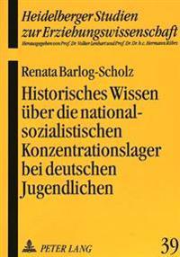 Historisches Wissen Ueber Die Nationalsozialistischen Konzentrationslager Bei Deutschen Jugendlichen: Empirische Grundlage Einer Gedenkstaettenpaedago