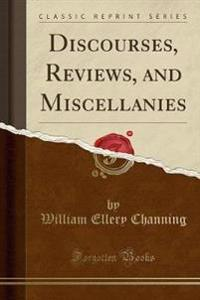 Discourses, Reviews, and Miscellanies (Classic Reprint)