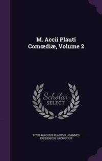 M. Accii Plauti Com Diae, Volume 2