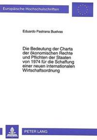 Die Bedeutung Der Charta Der Oekonomischen Rechte Und Pflichten Der Staaten Von 1974 Fuer Die Schaffung Einer Neuen Internationalen Wirtschaftsordnung
