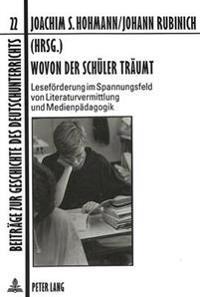 Wovon Der Schueler Traeumt: Lesefoerderung Im Spannungsfeld Von Literaturvermittlung Und Medienpaedagogik