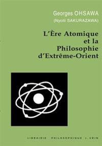 L'Ere Atomique Et La Philosophie D'Extreme-Orient