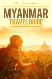 Myanmar: Myanmar Travel Guide