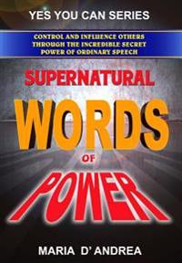 Supernatural Words of Power: Control and Influence Others Through the Incredible Secret Power of Ordinary Speech