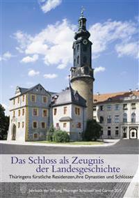 Das Schloss als Zeugnis der Landesgeschichte. Thüringens fürstliche Residenzen, ihre Dynastien und Schlösse