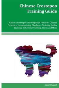 Chinese Crestepoo Training Guide Chinese Crestepoo Training Book Features: Chinese Crestepoo Housetraining, Obedience Training, Agility Training, Beha