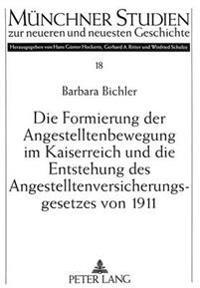 Die Formierung Der Angestelltenbewegung Im Kaiserreich Und Die Entstehung Des Angestelltenversicherungsgesetzes Von 1911