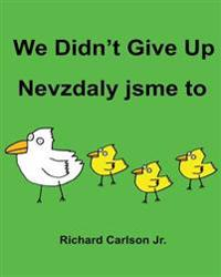 We Didn't Give Up Nevzdaly Jsme to: Children's Picture Book English-Czech (Bilingual Edition)