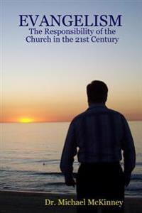Evangelism - the Responsibility of the Church in the 21st Century