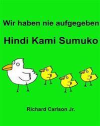 Wir Haben Nie Aufgegeben Hindi Kami Sumuko: Ein Bilderbuch Fur Kinder Deutsch-Tagalog (Zweisprachige Ausgabe)