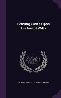 Leading Cases Upon the Law of Wills