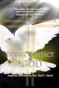 Direct Contact by God, Volume 3, Inspired Homilies by REV. Rod C. Davis: With Exciting First Hand Experiences by Russell and Paul Maddock