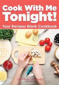 Cook with Me Tonight! Your Recipes Blank Cookbook