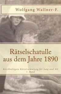 Ratselschatulle Aus Dem Jahre 1890: Reichhaltigste Ratselsammlung Fur Jung Und Alt