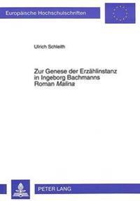 Zur Genese Der Erzaehlinstanz in Ingeborg Bachmanns Roman Malina