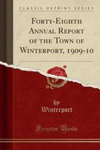 Forty-Eighth Annual Report of the Town of Winterport, 1909-10 (Classic Reprint)