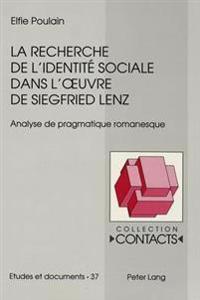 La Recherche de L'Identitae Sociale Dans L'Uvre de Siegfried Lenz: Analyse de Pragmatique Romanesque
