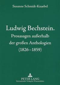 Ludwig Bechstein. Prosasagen Auerhalb Der Groen Anthologien (1826-1859)