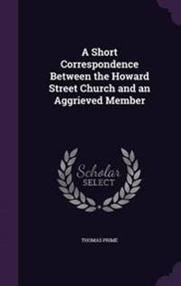 A Short Correspondence Between the Howard Street Church and an Aggrieved Member