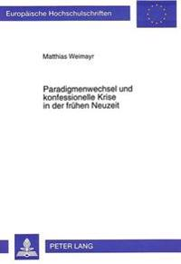 Paradigmenwechsel Und Konfessionelle Krise in Der Fruehen Neuzeit: Der Kampf Um Die Autonomie Der Wissenschaft