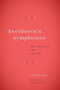 Beethoven's Symphonies: Nine Approaches to Art and Ideas