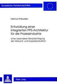 Entwicklung Einer Integrierten Pps-Architektur Fuer Die Prozessindustrie: Unter Besonderer Beruecksichtigung Der Verbund- Und Kuppelproduktion