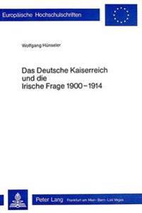Das Deutsche Kaiserreich Und Die Irische Frage 1900-1914