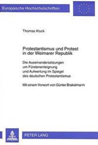 Protestantismus Und Protest in Der Weimarer Republik: Die Auseinandersetzungen Um Fuerstenenteignung Und Aufwertung Im Spiegel Des Deutschen Protestan