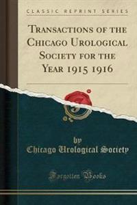 Transactions of the Chicago Urological Society for the Year 1915 1916 (Classic Reprint)