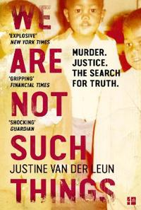 We are not such things - murder. justice. the search for truth.