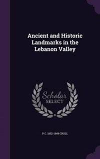 Ancient and Historic Landmarks in the Lebanon Valley