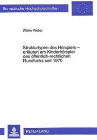 Strukturtypen Des Hoerspiels - Erlaeutert Am Kinderhoerspiel Des Oeffentlich-Rechtlichen Rundfunks Seit 1970
