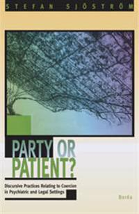 Party or patient? : discursive practices relating to coercion...