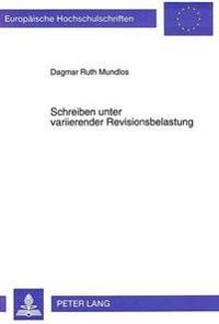 Schreiben Unter Variierender Revisionsbelastung: Verlauf Und Ergebnis Der Textkomposition Bei Wechselnden Medien, Aufgabenstellungen Und Rahmenbedingu