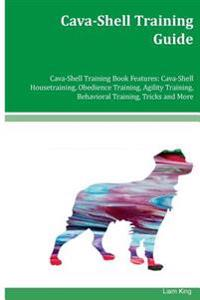 Cava-Shell Training Guide Cava-Shell Training Book Features: Cava-Shell Housetraining, Obedience Training, Agility Training, Behavioral Training, Tric